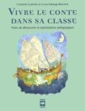 Charlotte Guérette et Sylvie Roberge-Blanchet - Vivre le conte dans sa classe.