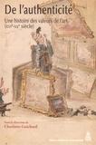 Charlotte Guichard - De l'authenticité - Une histoire des valeurs de l'art (XVIe-XXe).