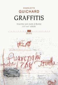 Graffitis- Inscrire son nom à Rome (XVIe-XIXe siècle) - Charlotte Guichard |