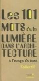 Charlotte Guy et Anne-Cécile Schreiner - Les 101 mots de la lumière dans l'architecture.