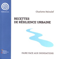 Charlotte Heinzlef - Recettes de résilience urbaine - Faire face aux inondations.