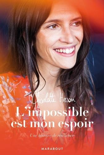 Charlotte Husson - L'impossible est mon espoir - Une histoire de résilience.