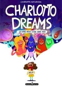 Charlotte Hutchinson - Charlotto dreams - Les vrais rêves d'une vraie folle.