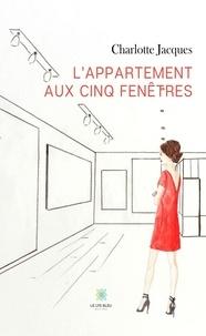 Charlotte Jacques - L'appartement aux cinq fenêtres.