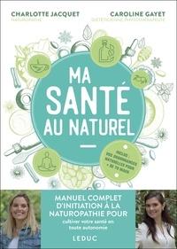 Charlotte Jacquet et Caroline Gayet - Ma santé au naturel.