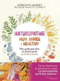Charlotte Jacquet - Naturopathie : mon année + healthy - Mon guide pour être en bonne santé au fil des saisons.