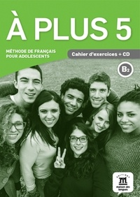 Charlotte Jade - A plus 5 B2 - Cahier d'exercices. 1 CD audio