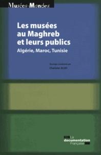 Charlotte Jelidi - Les musées au Maghreb et leurs publics - Algérie, Maroc, Tunisie.