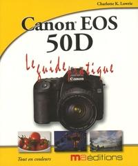 Charlotte K. Lowrie - Canon EOS 50D - Le Guide pratique.