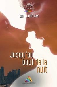 Charlotte Kay et Homoromance Éditions - Jusqu'au bout de la nuit.