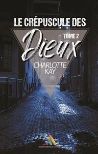Charlotte Kay - Le crépuscule des Dieux - tome 2.