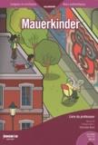 Charlotte Koch - Allemand Niveau A2 Collège palier 1 Mauerkinder - Livre du professeur + Cahier de l'élève. 1 CD audio