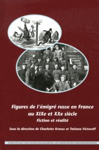 Charlotte Krauss et Tatiana Victoroff - Figures de l'émigré russe en France au XIXe et XXe siècle - Fiction et réalité.
