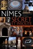 Charlotte Lacour-Veyranne - Nîmes secret et insolite - Les trésors cachés de la belle gardoise.
