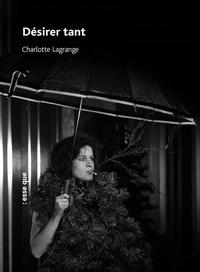 Charlotte Lagrange - Désirer tant.