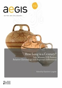Charlotte Langohr - How Long is a Century? - Late Minoan IIIB Pottery Relative Chronology and Regional Differences.