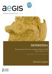 Charlotte Langohr - Périphéreia : étude régionale de la Crète aux Minoen Récent II-III B (1450-1200 avant J-C) - Volume 1, La Crète centrale et occidentale.