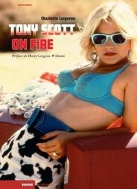 Charlotte Largeron - Tony Scott on Fire.