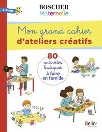 Charlotte Lascault et Barbara Arroyo - Mon grand cahier d'ateliers créatifs 3-6 ans - 80 activités ludiques à faire en famille.