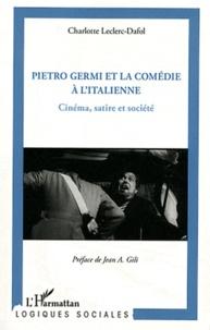 Charlotte Leclerc-Dafol - Pietro Germi et la comédie à l'italienne - Cinéma, satire et société.