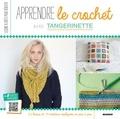 Charlotte Legendre Brunet et  Tangerinette - Apprendre le crochet - 22 leçons et 19 créations expliquées en pas à pas.
