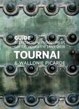 Charlotte Lheureux et Bernard Wittevrongel - Tournai & Wallonie picarde - Guide architecture moderne et contemporaine 1899-2017.