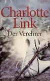 Charlotte Link - Der Verehrer.