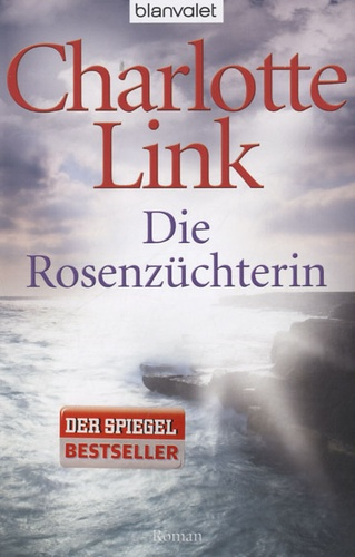 Charlotte Link - Die Rosenzüchterin.