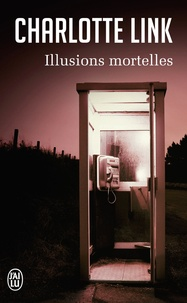 Charlotte Link - Illusions mortelles.