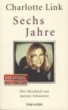 Charlotte Link - Sechs Jahre - Der Abschied von meiner Schwester.