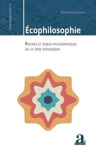 Charlotte Luyckx - Ecophilosophie - Racines et enjeux philosophiques de la crise écologique.
