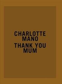 Charlotte Mano - Thank you Mum.