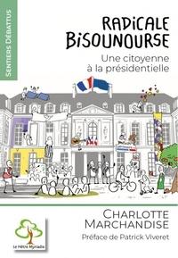 Charlotte Marchandise - Radicale Bisounourse - Une citoyenne à la présidentielle.