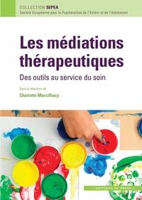Charlotte Marcilhacy - Les médiations thérapeutiques - Des outils au service du soin.