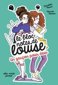 Charlotte Marin et Marion Michau - Le bloc-notes de Louise Tome 5 : Un garçon pour deux.