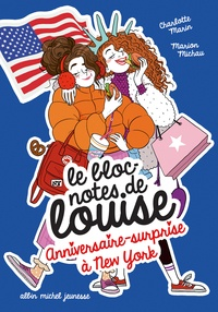 Charlotte Marin et Marion Michau - Le bloc-notes de Louise Tome 6 : Anniversaire surprise à New York.