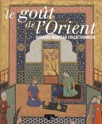 Charlotte Maury et Hélène Bayou - Le goût de l'Orient - Georges Marteau collectionneur.