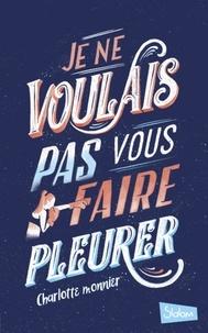 Ebook pdf / txt / mobipocket / epub téléchargez ici Je ne voulais pas vous faire pleurer  in French par Charlotte Monnier 9782375542330