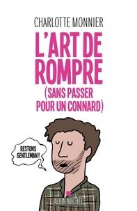 Charlotte Monnier - L'Art de rompre (sans passer pour un connard).