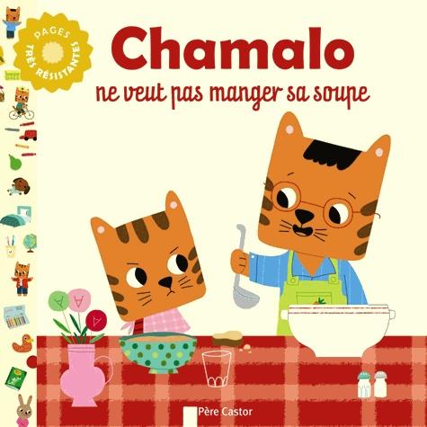 Charlotte Moundlic et Marion Billet - Chamalo ne veut pas manger sa soupe.