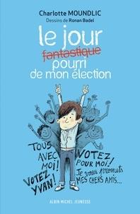 Charlotte Moundlic - Le Jour fantastique pourri de mon élection.