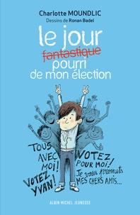 Charlotte Moundlic et Ronan Badel - Le jour fantastisque pourri de mon élection.