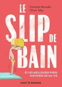 Charlotte Moundlic et Olivier Tallec - Le slip de bain - Et les meilleures pires histoires de ma vie.