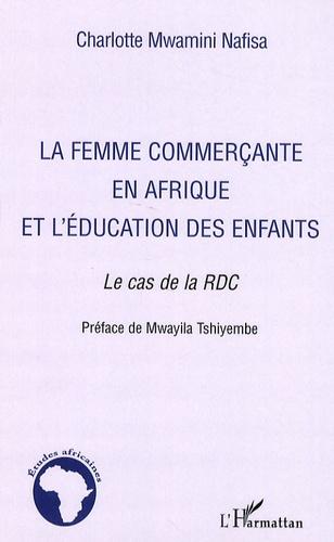 Charlotte Mwamini Nafisa - La femme commerçante en Afrique et l'éducation des enfants - Le cas de la République Démocratique du Congo.
