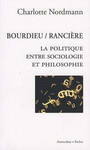 Charlotte Nordmann - Bourdieu / Rancière - La politique entre sociologie et philosophie.