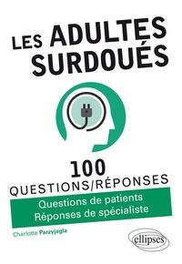 Télécharger Google book en pdf mac Les adultes surdoués  - Questions de patients, réponses de spécialistes 9782340027923 par Charlotte Parzyjagla