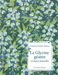 Charlotte Perkins Gilman - La Glycine géante et autres nouvelles.