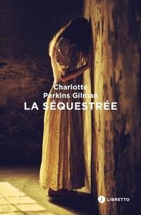 Charlotte Perkins Gilman - La Séquestrée.