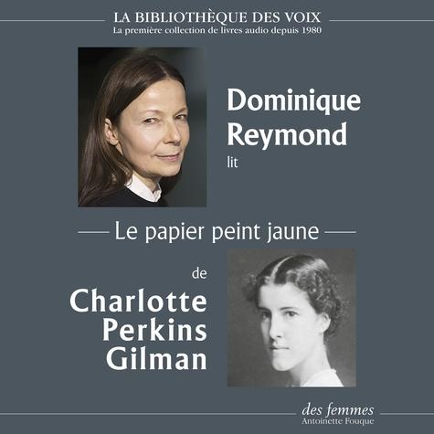 Charlotte Perkins Gilman et Dominique Reymond - Le papier peint jaune.