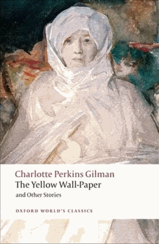 Charlotte Perkins Gilman - The Yellow Wall-paper and Other Stories.
